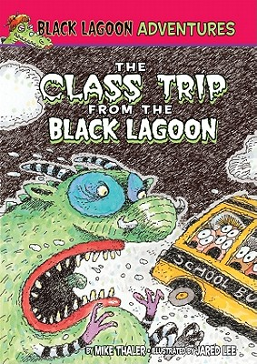 Class Trip from the Black Lagoon By Thaler, Mike